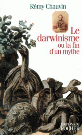 Le darwinisme ou la fin d_un mythe - Pr Remy Chauvin