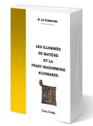 Les illuminés de Bavière et la franc-maçonnerie allemande - René Le Forestier (1914)