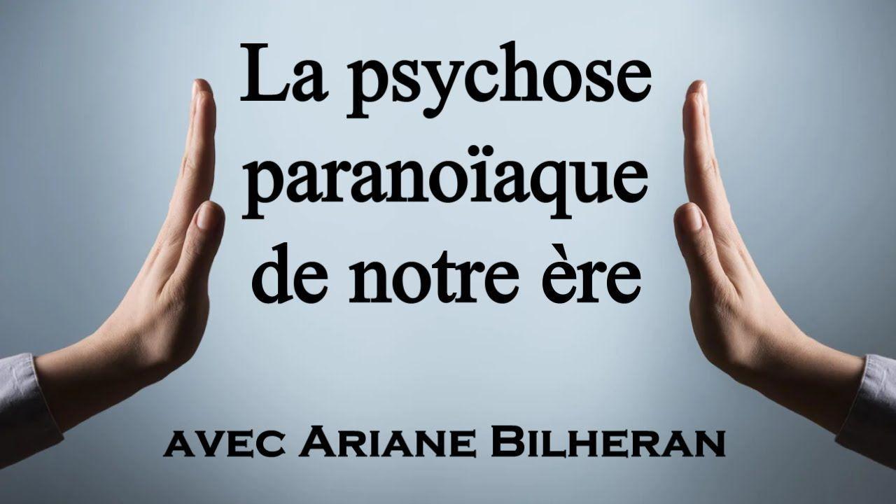 La psychose paranoïaque de notre ère : Ariane Bilheran, psychologue